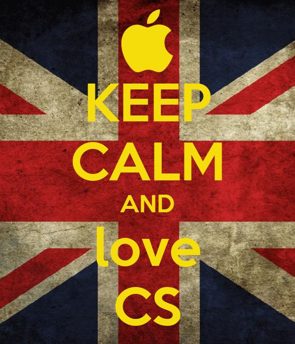 KEEP CALM AND love CS