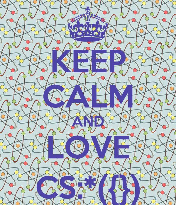 KEEP CALM AND LOVE CS:*({})