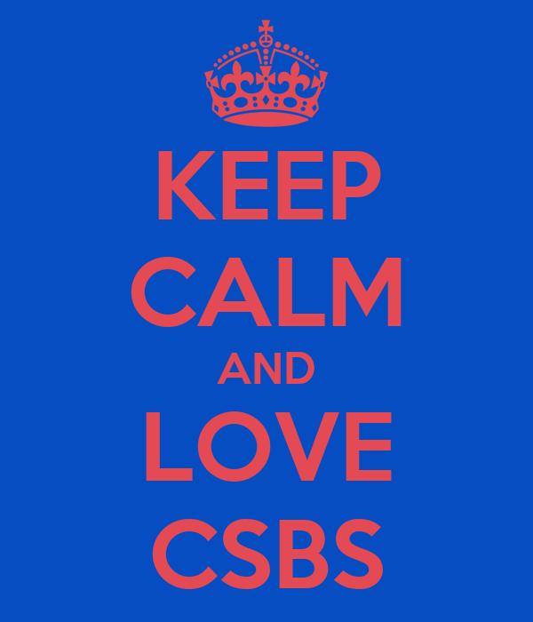 KEEP CALM AND LOVE CSBS