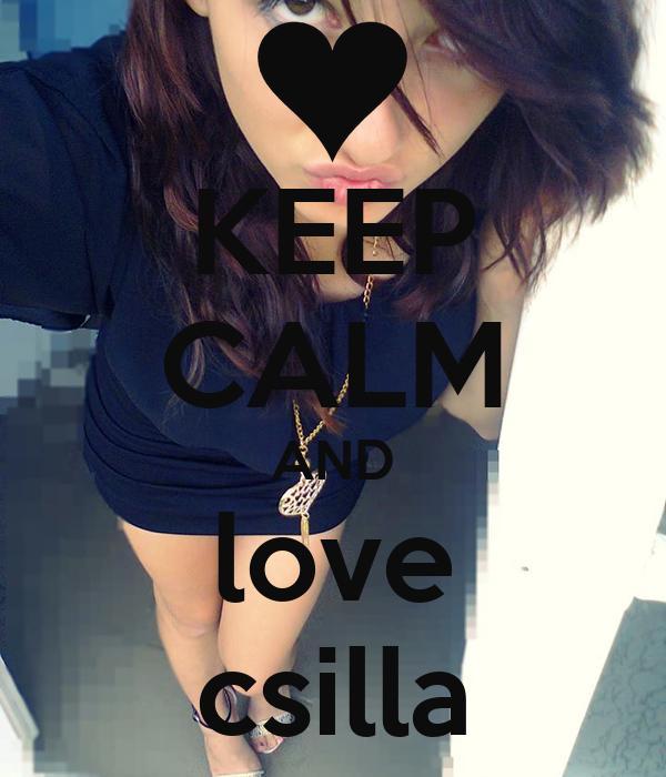 KEEP CALM AND love csilla