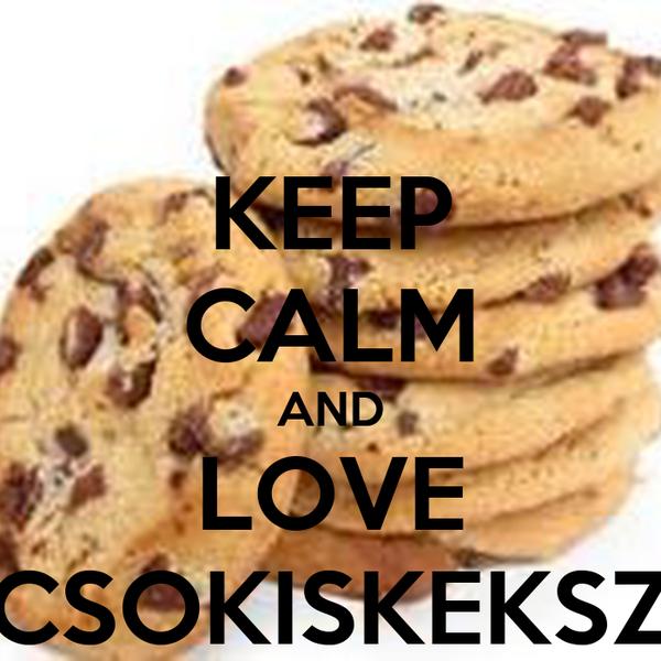 KEEP CALM AND LOVE CSOKISKEKSZ