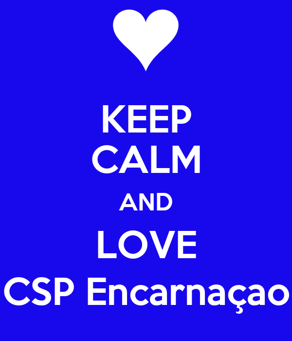 KEEP CALM AND LOVE CSP Encarnaçao