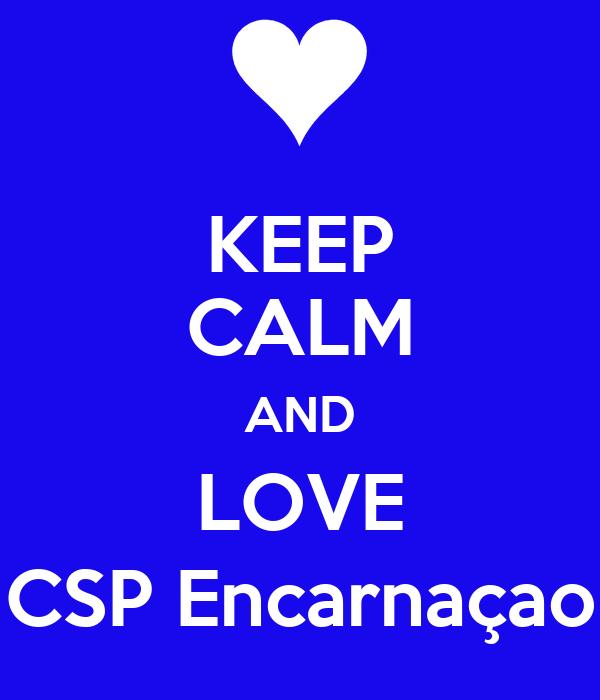 KEEP CALM AND LOVE CSP Encarnaçao