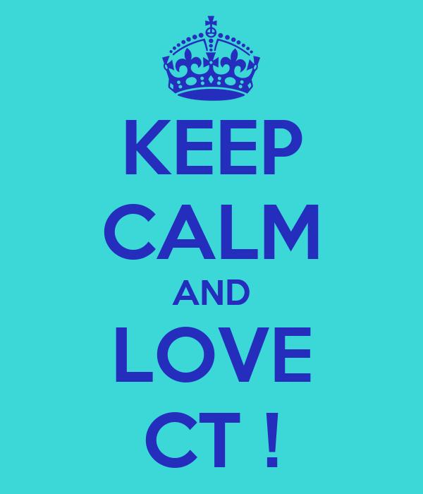 KEEP CALM AND LOVE CT !