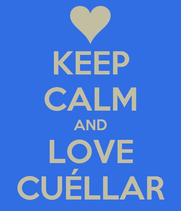 KEEP CALM AND LOVE CUÉLLAR
