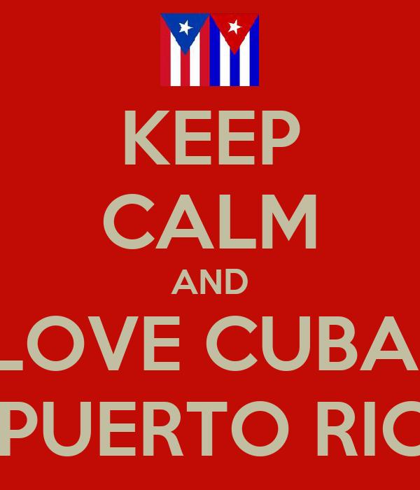KEEP CALM AND LOVE CUBA  & PUERTO RICO