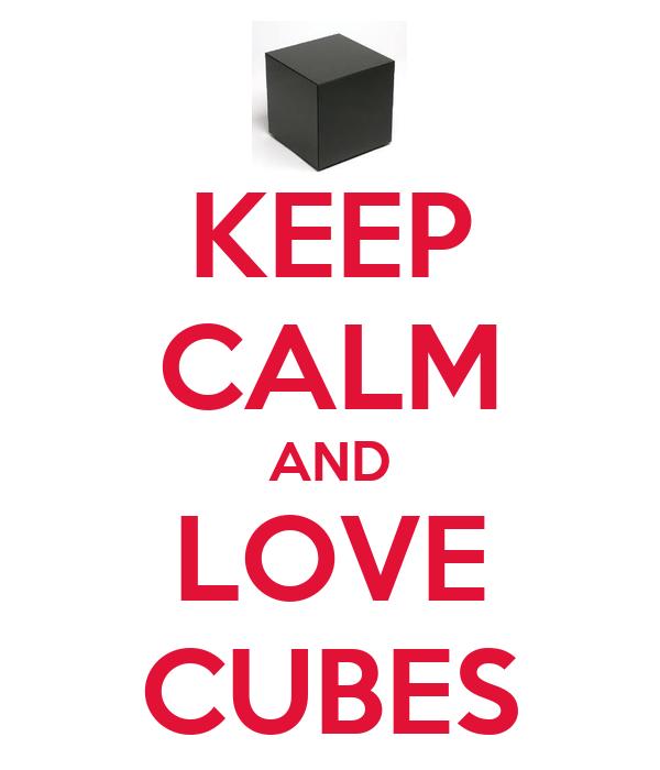 KEEP CALM AND LOVE CUBES