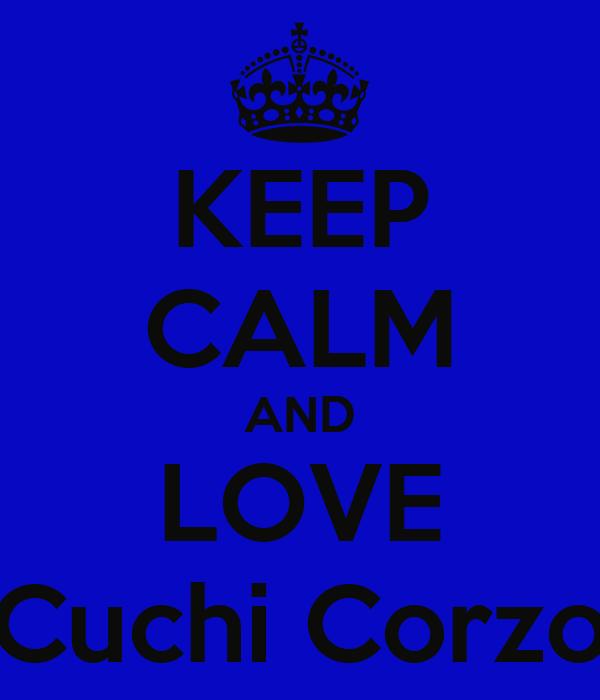 KEEP CALM AND LOVE Cuchi Corzo