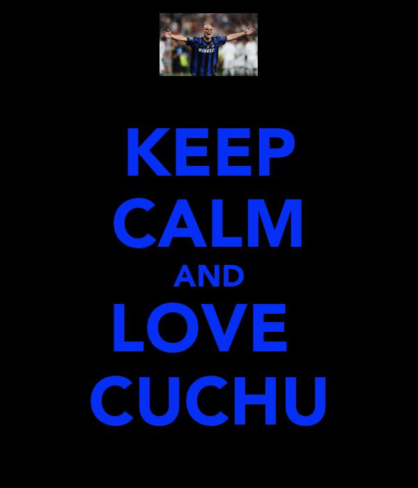 KEEP CALM AND LOVE  CUCHU