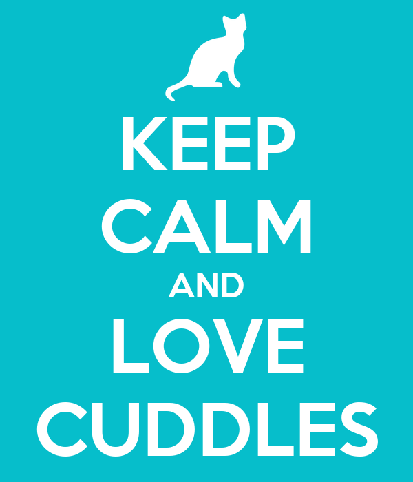 KEEP CALM AND LOVE CUDDLES
