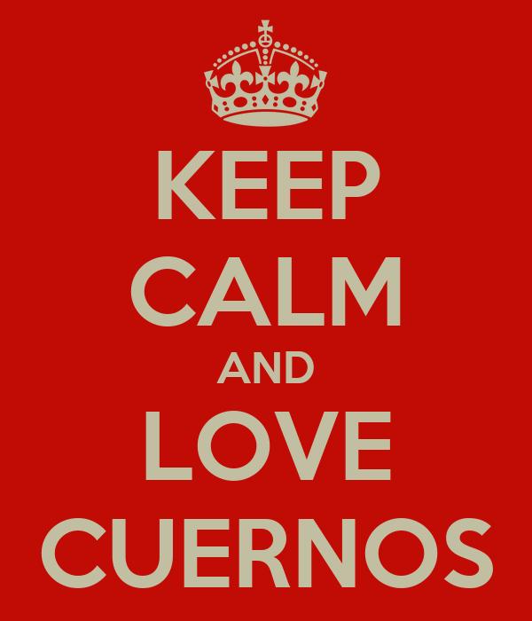 KEEP CALM AND LOVE CUERNOS