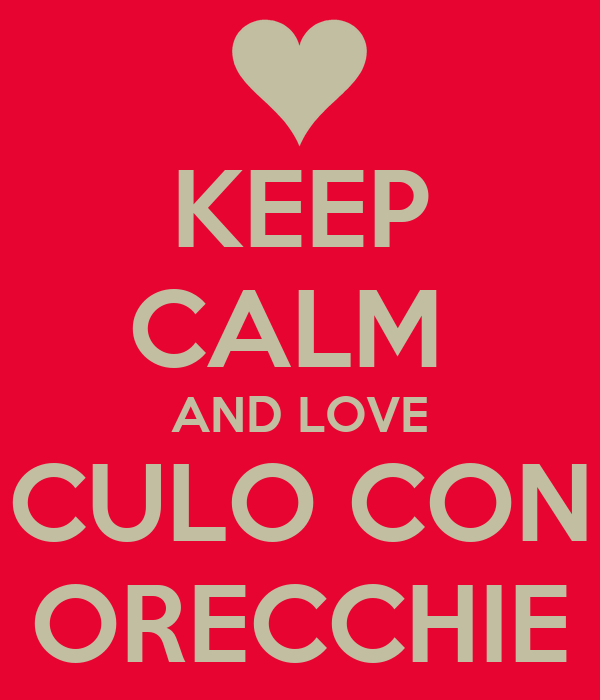 KEEP CALM  AND LOVE CULO CON ORECCHIE