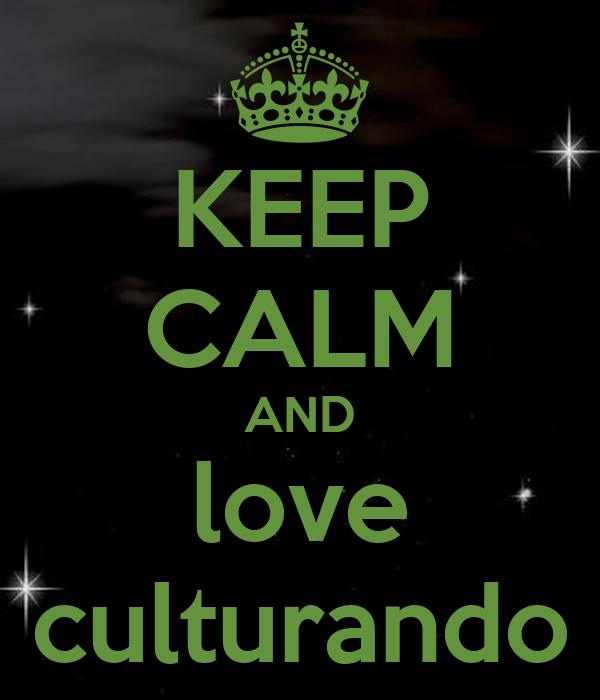 KEEP CALM AND love culturando