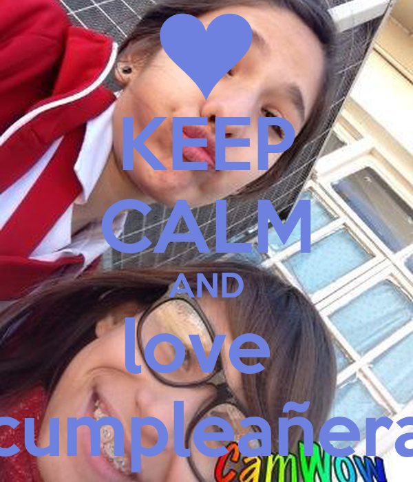 KEEP CALM AND love  cumpleañera