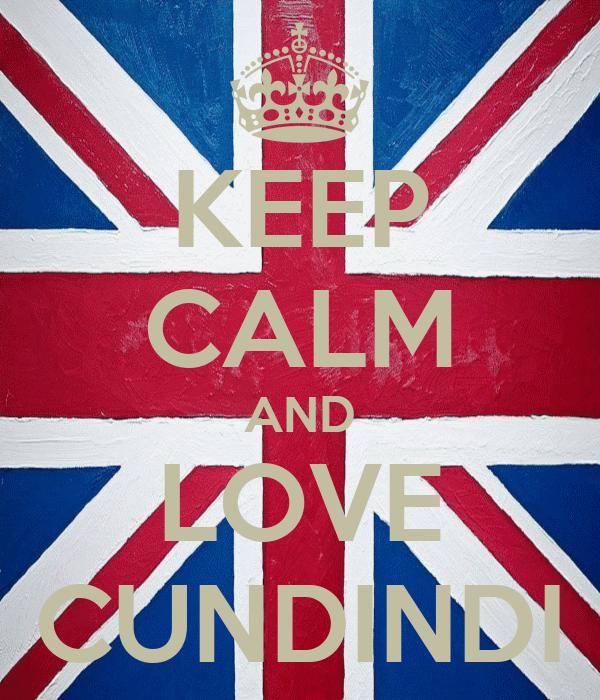 KEEP CALM AND LOVE CUNDINDI