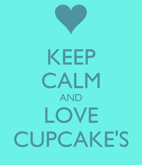 KEEP CALM AND LOVE CUPCAKE'S