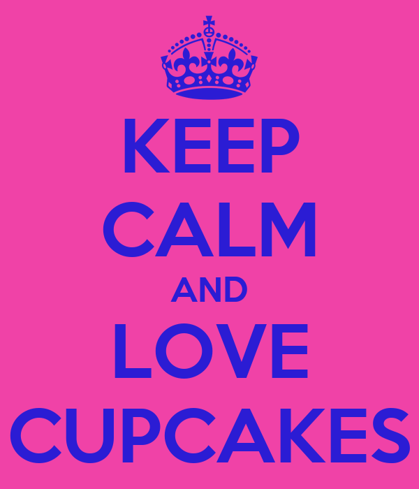 KEEP CALM AND LOVE CUPCAKES