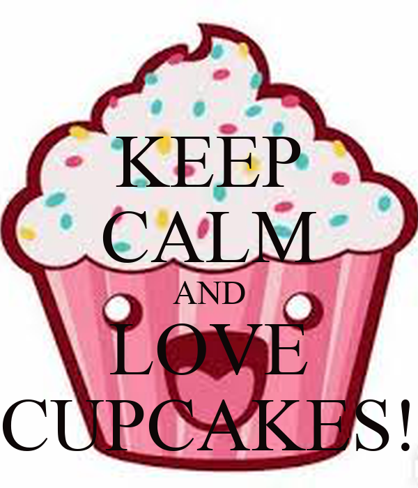 KEEP CALM AND LOVE CUPCAKES!