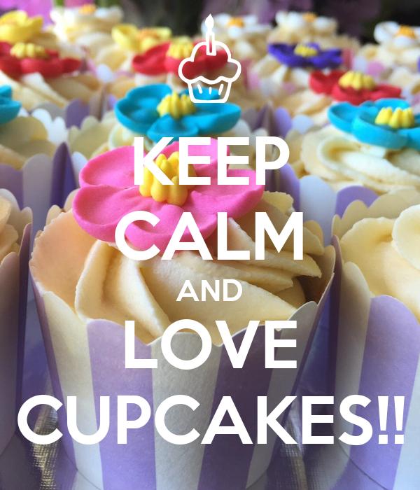 KEEP CALM AND LOVE CUPCAKES!!