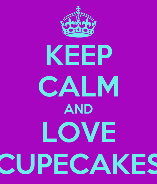 KEEP CALM AND LOVE CUPECAKES