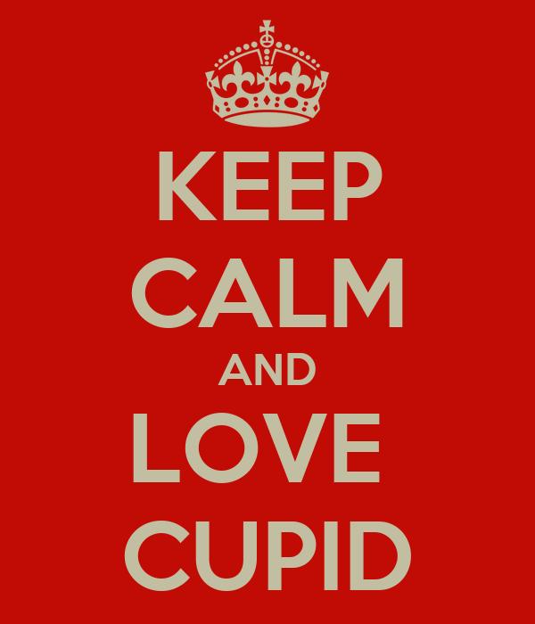 KEEP CALM AND LOVE  CUPID