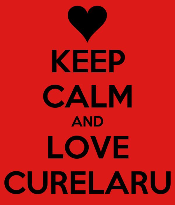 KEEP CALM AND LOVE CURELARU