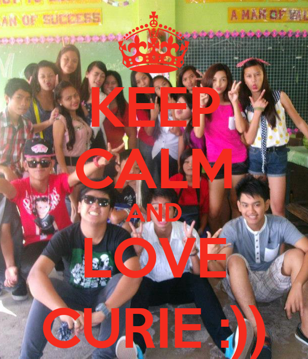 KEEP CALM AND LOVE CURIE :))