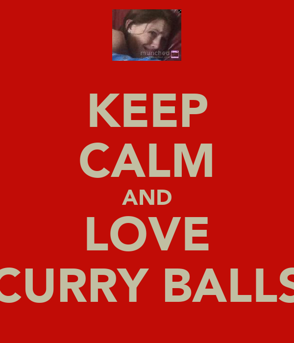 KEEP CALM AND LOVE CURRY BALLS