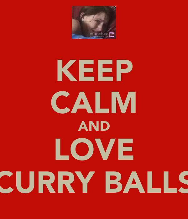 KEEP CALM AND LOVE CURRY BALLS