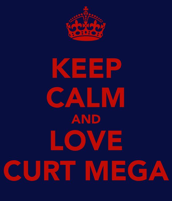 KEEP CALM AND LOVE CURT MEGA