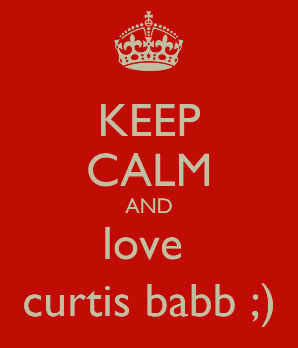 KEEP CALM AND love  curtis babb ;)