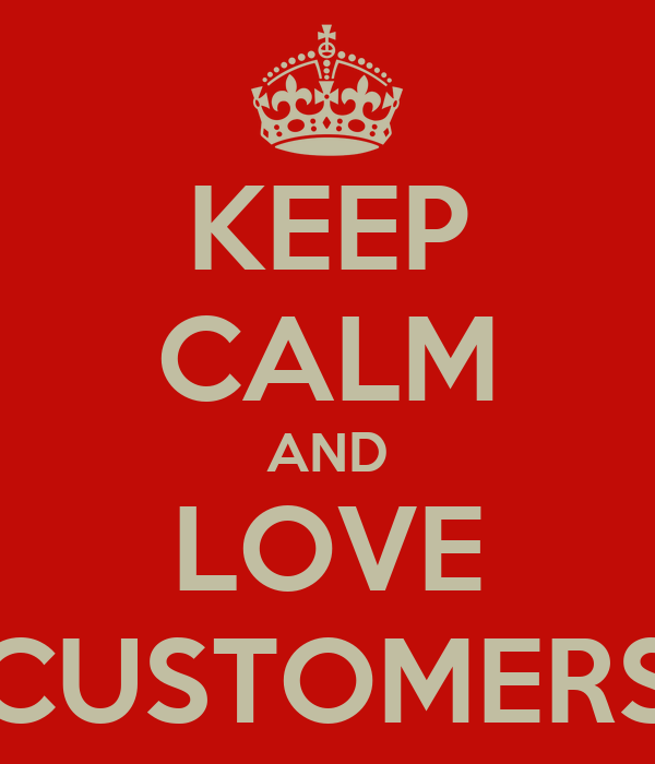 KEEP CALM AND LOVE CUSTOMERS