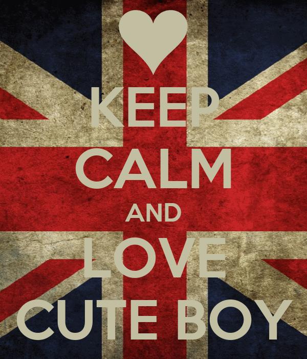 KEEP CALM AND LOVE CUTE BOY