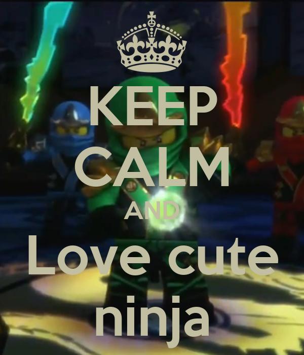 KEEP CALM AND Love cute ninja