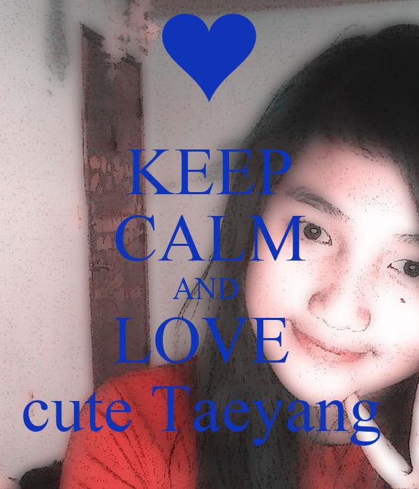 KEEP CALM AND  LOVE  cute Taeyang