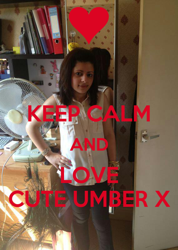 KEEP CALM AND LOVE CUTE UMBER X