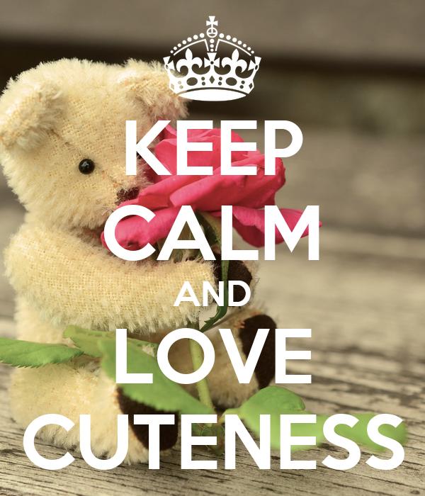 KEEP CALM AND LOVE CUTENESS