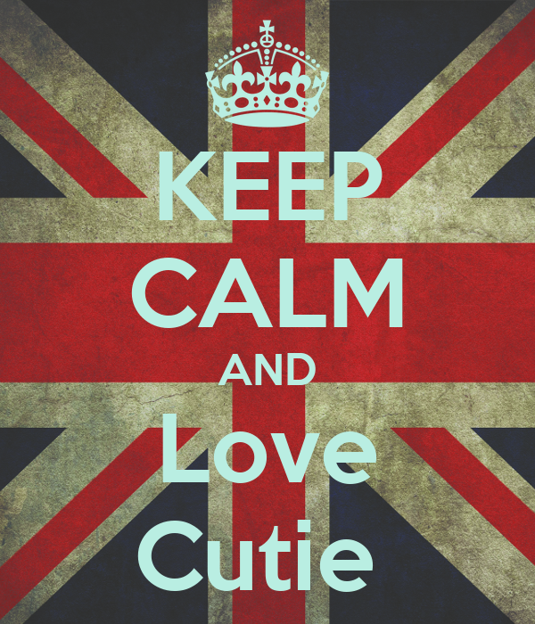 KEEP CALM AND Love Cutie
