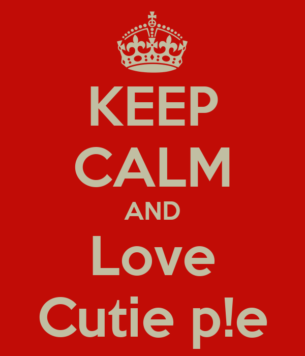 KEEP CALM AND Love Cutie p!e