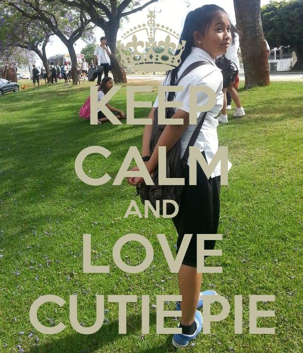 KEEP CALM AND LOVE CUTIE PIE