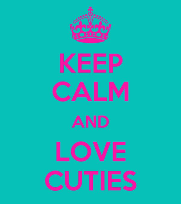 KEEP CALM AND LOVE CUTIES