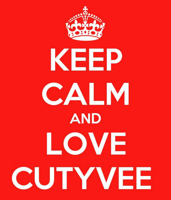 KEEP CALM AND LOVE CUTYVEE