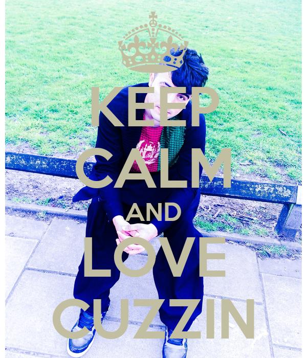 KEEP CALM AND LOVE CUZZIN