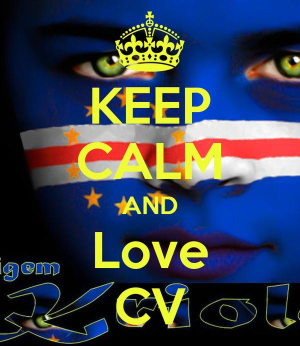 KEEP CALM AND Love CV