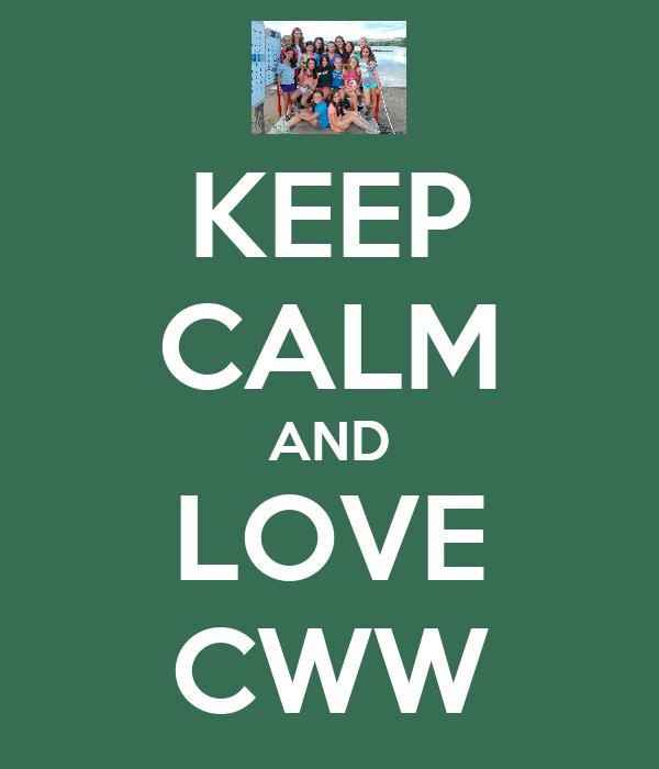 KEEP CALM AND LOVE CWW