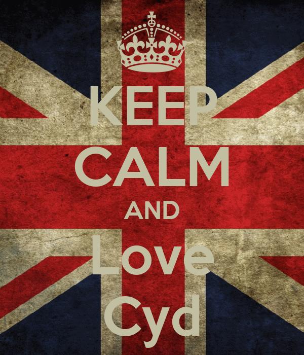 KEEP CALM AND Love Cyd