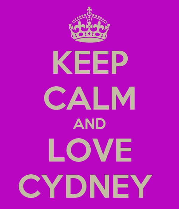 KEEP CALM AND LOVE CYDNEY