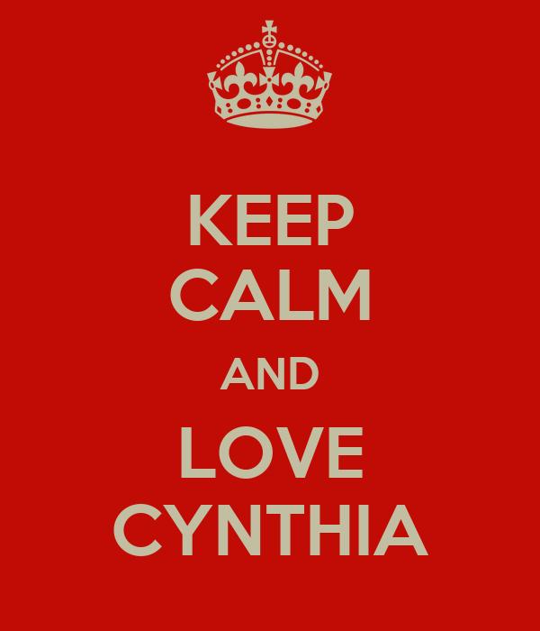 KEEP CALM AND LOVE CYNTHIA