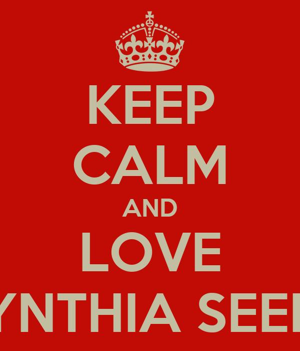 KEEP CALM AND LOVE CYNTHIA SEERY