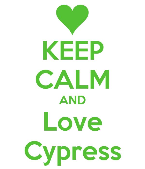 KEEP CALM AND Love Cypress